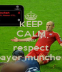KEEP CALM AND respect bayer munchen - Personalised Poster A4 size