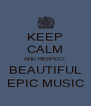 KEEP CALM AND RESPECT BEAUTIFUL EPIC MUSIC - Personalised Poster A4 size