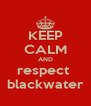 KEEP CALM AND respect  blackwater - Personalised Poster A4 size
