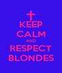 KEEP CALM AND RESPECT BLONDES - Personalised Poster A4 size