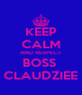 KEEP CALM AND RESPECT BOSS  CLAUDZIEE - Personalised Poster A4 size