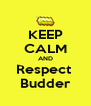 KEEP CALM AND Respect  Budder - Personalised Poster A4 size