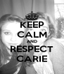 KEEP CALM AND RESPECT CARIE - Personalised Poster A4 size