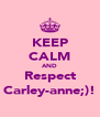 KEEP CALM AND Respect Carley-anne;)! - Personalised Poster A4 size