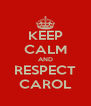 KEEP CALM AND RESPECT CAROL - Personalised Poster A4 size
