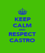 KEEP CALM AND RESPECT CASTRO - Personalised Poster A4 size
