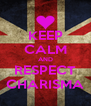 KEEP CALM AND RESPECT CHARISMA - Personalised Poster A4 size