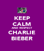 KEEP CALM AND RESPECT CHARLIE BIEBER - Personalised Poster A4 size