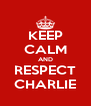 KEEP CALM AND RESPECT CHARLIE - Personalised Poster A4 size