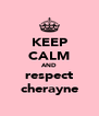 KEEP CALM AND respect cherayne - Personalised Poster A4 size