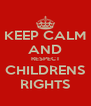KEEP CALM AND RESPECT CHILDRENS RIGHTS - Personalised Poster A4 size