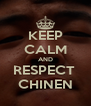 KEEP CALM AND RESPECT  CHINEN - Personalised Poster A4 size