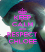 KEEP CALM AND RESPECT CHLOEE - Personalised Poster A4 size