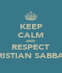 KEEP CALM AND RESPECT CHRISTIAN SABBAGH - Personalised Poster A4 size