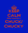 KEEP CALM AND RESPECT CHUCK/ CHUCKY - Personalised Poster A4 size