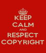 KEEP CALM AND RESPECT COPYRIGHT - Personalised Poster A4 size