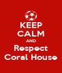KEEP CALM AND Respect Coral House - Personalised Poster A4 size