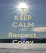 KEEP CALM AND Respect  Corey - Personalised Poster A4 size