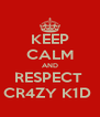 KEEP CALM AND RESPECT  CR4ZY K1D  - Personalised Poster A4 size