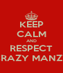 KEEP CALM AND RESPECT CRAZY MANZY - Personalised Poster A4 size