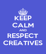 KEEP CALM AND RESPECT CREATIVES - Personalised Poster A4 size