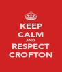 KEEP CALM AND RESPECT CROFTON - Personalised Poster A4 size