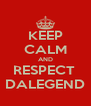 KEEP CALM AND RESPECT  DALEGEND - Personalised Poster A4 size