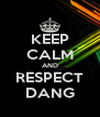 KEEP CALM AND RESPECT DANG - Personalised Poster A4 size