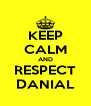KEEP CALM AND RESPECT DANIAL - Personalised Poster A4 size