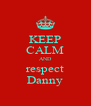 KEEP CALM AND respect Danny - Personalised Poster A4 size