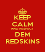 KEEP CALM AND RESPECT DEM REDSKINS - Personalised Poster A4 size