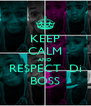 KEEP CALM AND RESPECT  Di BOSS - Personalised Poster A4 size