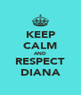 KEEP CALM AND RESPECT DIANA - Personalised Poster A4 size