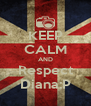 KEEP CALM AND Respect Diana:P - Personalised Poster A4 size