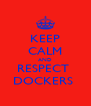 KEEP CALM AND RESPECT  DOCKERS  - Personalised Poster A4 size