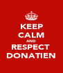 KEEP CALM AND RESPECT  DONATIEN - Personalised Poster A4 size