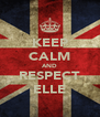 KEEP CALM AND RESPECT ELLE - Personalised Poster A4 size