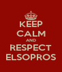 KEEP CALM AND RESPECT ELSOPROS - Personalised Poster A4 size