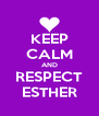 KEEP CALM AND RESPECT ESTHER - Personalised Poster A4 size