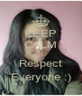 KEEP CALM AND Respect Everyone :) - Personalised Poster A4 size