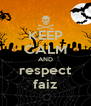 KEEP CALM AND respect faiz - Personalised Poster A4 size