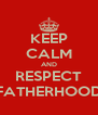 KEEP CALM AND RESPECT FATHERHOOD - Personalised Poster A4 size