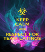KEEP CALM AND RESPECT FOR TEAM LATINOS - Personalised Poster A4 size