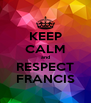KEEP CALM and RESPECT FRANCIS - Personalised Poster A4 size