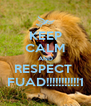 KEEP CALM AND RESPECT  FUAD!!!!!!!!!!!1 - Personalised Poster A4 size