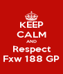 KEEP CALM AND Respect Fxw 188 GP - Personalised Poster A4 size