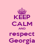 KEEP CALM AND respect Georgia - Personalised Poster A4 size