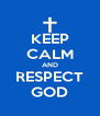 KEEP CALM AND RESPECT GOD - Personalised Poster A4 size