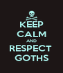 KEEP CALM AND RESPECT  GOTHS - Personalised Poster A4 size