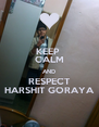 KEEP  CALM AND RESPECT HARSHIT GORAYA - Personalised Poster A4 size